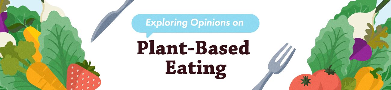Exploring Opinions on Plant-Based Eating